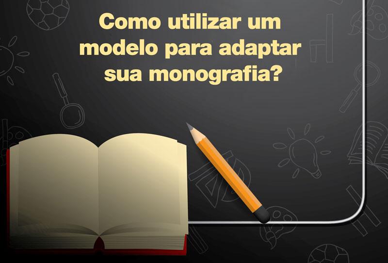 Como utilizar um modelo para adaptar sua monografia?