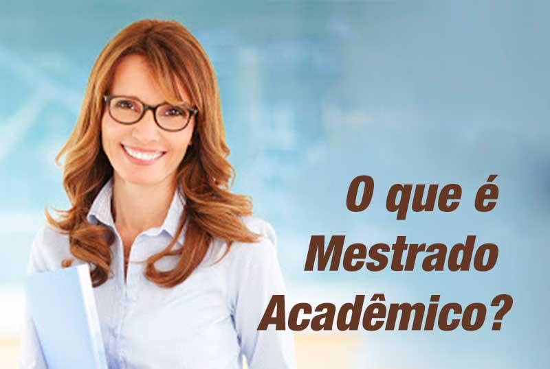 O que é Mestrado Acadêmico?