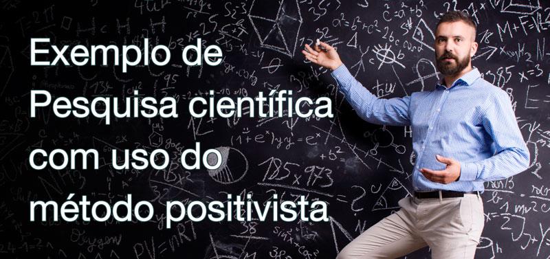 Quando usar o Método Positivista em uma Pesquisa Acadêmica?