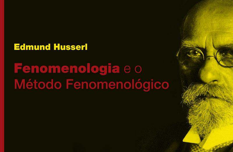 Edmund Husserl - Fenomenologia e o Método Fenomenológico