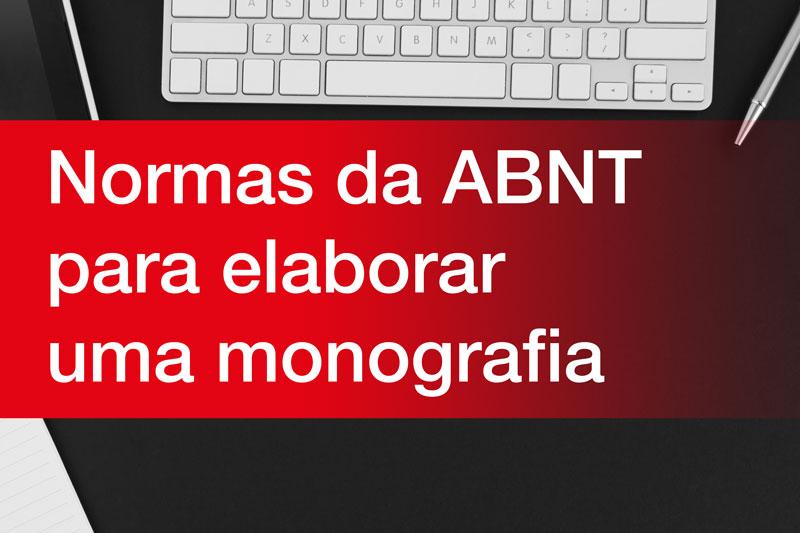 A ABNT tem normas específicas para elaborar a monografia como um trabalho acadêmico