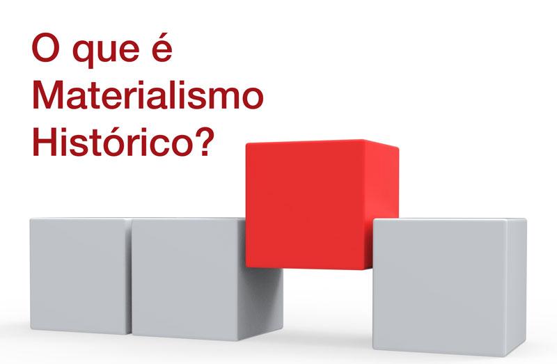 O que é materialismo histórico?