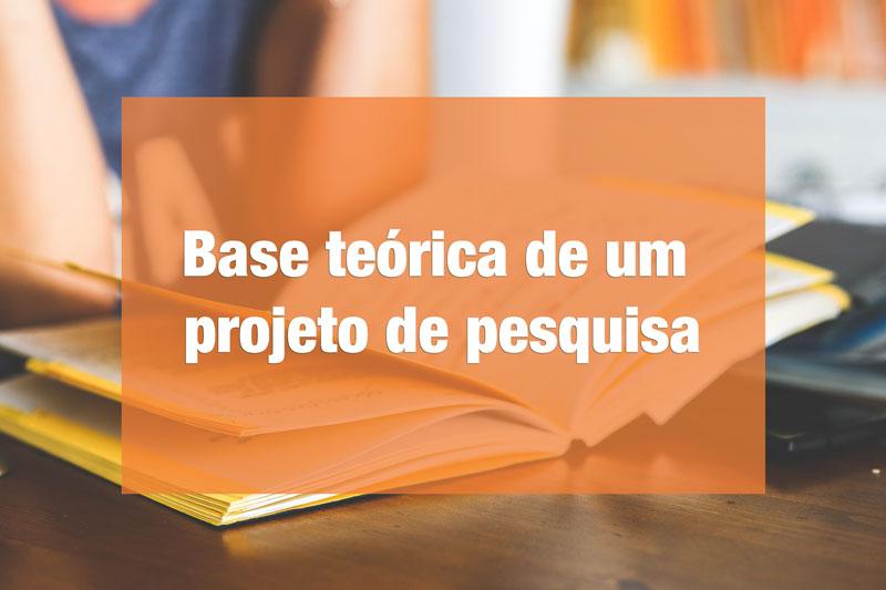 Como fazer a Base teórica de um projeto de pesquisa?