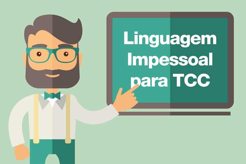 Uso da linguagem impessoal para pesquisa acadêmica - TCC e Projeto de Pesquisa